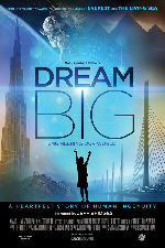 Dream Big: Engineering Our World: An IMAX 3D Experience showtimes